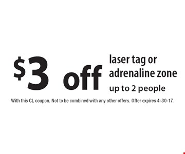 $3 off laser tag or adrenaline zone up to 2 people. With this CL coupon. Not to be combined with any other offers. Offer expires 4-30-17.
