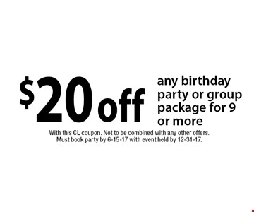 $20 off any birthday party or group package for 9 or more. With this CL coupon. Not to be combined with any other offers. Must book party by 6-15-17 with event held by 12-31-17.