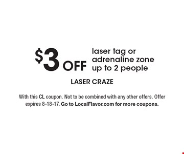 $3 Off laser tag or adrenaline zone up to 2 people. With this CL coupon. Not to be combined with any other offers. Offer expires 8-18-17. Go to LocalFlavor.com for more coupons.