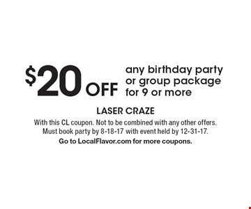 $20 Off any birthday party or group package for 9 or more. With this CL coupon. Not to be combined with any other offers.Must book party by 8-18-17 with event held by 12-31-17.Go to LocalFlavor.com for more coupons.