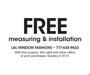 FREE measuring & installation. With this coupon. Not valid with other offers or prior purchases. Expires 4-10-17.