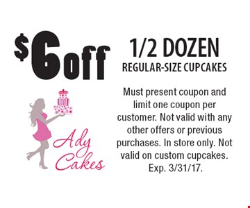 $6 off 1/2 DOZEN REGULAR-SIZE CUPCAKES. Must present coupon and limit one coupon per customer. Not valid with any other offers or previous purchases. In store only. Not valid on custom cupcakes. Exp. 3/31/17.