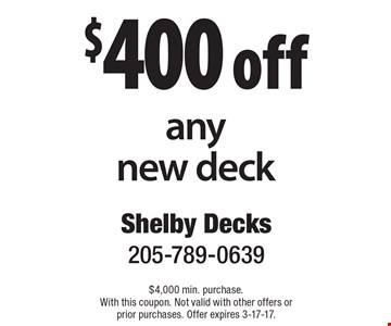 $400 off any new deck . $4,000 min. purchase. With this coupon. Not valid with other offers or prior purchases. Offer expires 3-17-17.