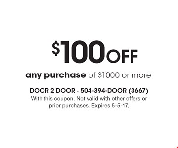 $100 Off any purchase of $1000 or more. With this coupon. Not valid with other offers or prior purchases. Expires 5-5-17.