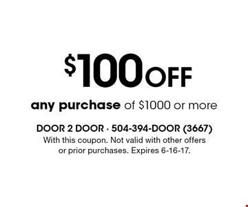 $100 off any purchase of $1000 or more. With this coupon. Not valid with other offers or prior purchases. Expires 6-16-17.