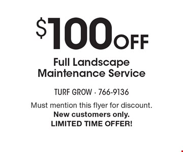 $100 off full landscape maintenance service. Must mention this flyer for discount. New customers only. Limited time offer!