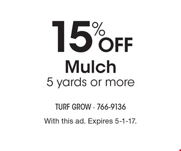 15% off mulch 5 yards or more. With this ad. Expires 5-1-17.