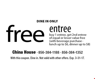 free entree buy 1 entree, get 2nd entree of equal or lesser value free(with beverage purchase -lunch up to $6, dinner up to $8). With this coupon. Dine in. Not valid with other offers. Exp. 3-31-17.