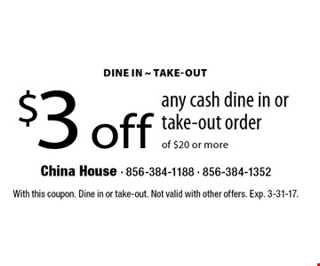 $3 off any cash dine in or take-out order of $20 or more. With this coupon. Dine in or take-out. Not valid with other offers. Exp. 3-31-17.