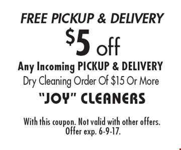 $5 off Any Incoming PICKUP & DELIVERY Dry Cleaning Order Of $15 Or More. With this coupon. Not valid with other offers. Offer exp. 6-9-17.