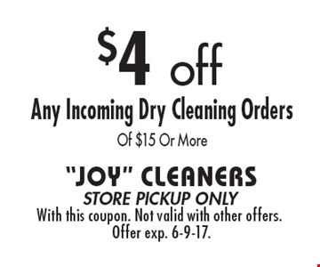 $4 off Any Incoming Dry Cleaning Orders Of $15 Or More. store pickup onlyWith this coupon. Not valid with other offers. Offer exp. 6-9-17.