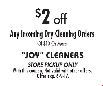 $2 off Any Incoming Dry Cleaning Orders Of $10 Or More. store pickup onlyWith this coupon. Not valid with other offers. Offer exp. 6-9-17.