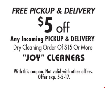 $5 off Any Incoming. Pickup & Delivery. Dry Cleaning Order Of $15 Or More. With this coupon. Not valid with other offers. Offer exp. 5-5-17.