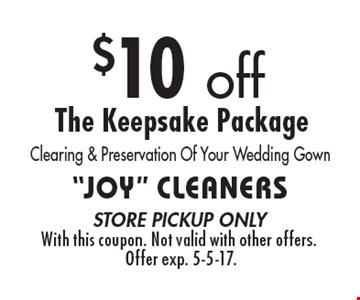 $10 off The Keepsake Package. Clearing & Preservation Of Your Wedding Gown. store pickup only. With this coupon. Not valid with other offers. Offer exp. 5-5-17.