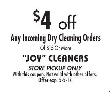 $4 off Any Incoming Dry Cleaning Orders Of $15 Or More. Store pickup only. With this coupon. Not valid with other offers. Offer exp. 5-5-17.