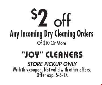 $2 off Any Incoming Dry Cleaning Orders Of $10 Or More. Store pickup only. With this coupon. Not valid with other offers. Offer exp. 5-5-17.