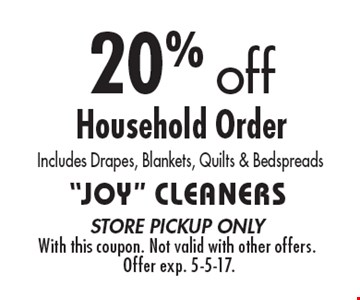 20% off Household Order Includes Drapes, Blankets, Quilts & Bedspreads. Store pickup only. With this coupon. Not valid with other offers. Offer exp. 5-5-17.