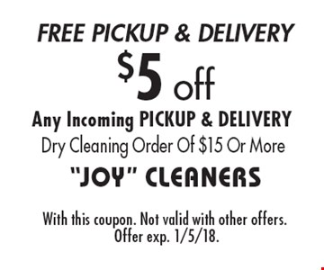 $5 off Any Incoming PICKUP & DELIVERY Dry Cleaning Order Of $15 Or More. With this coupon. Not valid with other offers. Offer exp. 1/5/18.