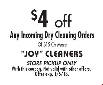$4 off Any Incoming Dry Cleaning Orders Of $15 Or More. store pickup onlyWith this coupon. Not valid with other offers. Offer exp. 1/5/18.