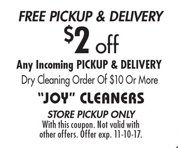 free pickup & delivery $2 off Any Incoming PICKUP & DELIVERY Dry Cleaning Order Of $10 Or More. store pickup onlyWith this coupon. Not valid with other offers. Offer exp. 11-10-17.