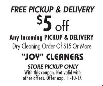 free pickup & delivery $5 off Any Incoming PICKUP & DELIVERY Dry Cleaning Order Of $15 Or More. store pickup onlyWith this coupon. Not valid with other offers. Offer exp. 11-10-17.