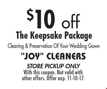 $10 off The Keepsake Package Clearing & Preservation Of Your Wedding Gown. store pickup onlyWith this coupon. Not valid with other offers. Offer exp. 11-10-17.