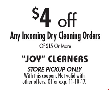$4 off Any Incoming Dry Cleaning Orders Of $15 Or More. store pickup onlyWith this coupon. Not valid with other offers. Offer exp. 11-10-17.