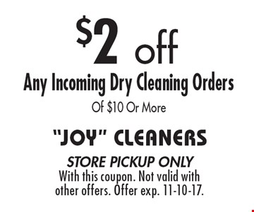 $2 off Any Incoming Dry Cleaning Orders Of $10 Or More. store pickup onlyWith this coupon. Not valid with other offers. Offer exp. 11-10-17.