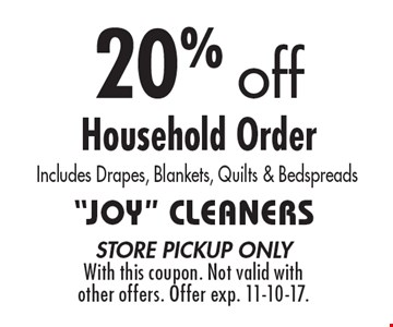 20% off Household Order Includes Drapes, Blankets, Quilts & Bedspreads. store pickup onlyWith this coupon. Not valid with other offers. Offer exp. 11-10-17.