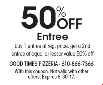 50% Off Entree. Buy 1 entree at reg. price, get a 2nd entree of equal or lesser value 50% off. With this coupon. Not valid with other offers. Expires 6-30-17.