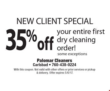 NEW CLIENT SPECIAL 35% off your entire first dry cleaning order! Some exceptions. With this coupon. Not valid with other offers or prior services or pickup & delivery. Offer expires 5/6/17.