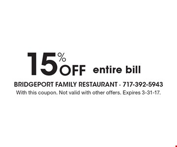 15% Off entire bill. With this coupon. Not valid with other offers. Expires 3-31-17.
