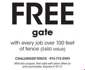 Free gate with every job over 100 feet of fence ($400 value). With this coupon. Not valid with other offers or prior purchases. Expires 5-31-17.