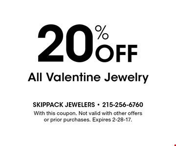 20% off All Valentine Jewelry. With this coupon. Not valid with other offers or prior purchases. Expires 2-28-17.