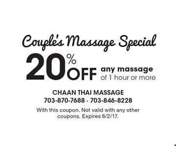 Couple's Massage Special 20% Off any massage of 1 hour or more. With this coupon. Not valid with any other coupons. Expires 6/2/17.