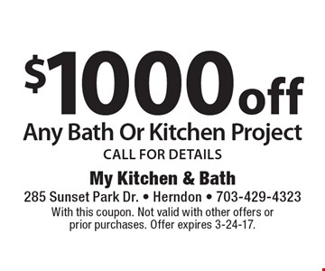 $1000 off Any Bath Or Kitchen Project. CALL FOR DETAILS. With this coupon. Not valid with other offers or prior purchases. Offer expires 3-24-17.