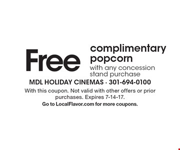 Free complimentary popcorn with any concession stand purchase. With this coupon. Not valid with other offers or prior purchases. Expires 7-14-17.Go to LocalFlavor.com for more coupons.