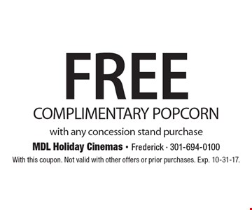 Free Complimentary Popcorn with any concession stand purchase. With this coupon. Not valid with other offers or prior purchases. Exp. 10-31-17.