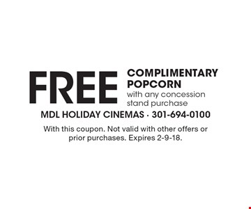 Free COMPLIMENTARY POPCORN with any concession stand purchase. With this coupon. Not valid with other offers or prior purchases. Expires 2-9-18.