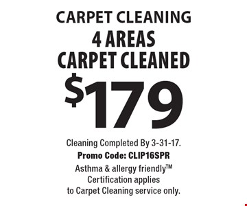 Carpet Cleaning. $179 4 Areas Carpet Cleaned. Cleaning Completed By 3-31-17. Promo Code: CLIP16SPR Asthma & allergy friendlyTM Certification applies to Carpet Cleaning service only.