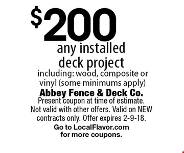 $200 off any installed deck project including: wood, composite or vinyl (some minimums apply). Present coupon at time of estimate. Not valid with other offers. Valid on NEW contracts only. Offer expires 2-9-18.Go to LocalFlavor.com for more coupons.