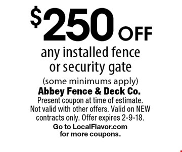 $250 off any installed fence or security gate (some minimums apply). Present coupon at time of estimate. Not valid with other offers. Valid on NEW contracts only. Offer expires 2-9-18.Go to LocalFlavor.com for more coupons.