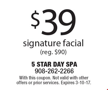 $39 signature facial (reg. $90). With this coupon. Not valid with other offers or prior services. Expires 3-10-17.