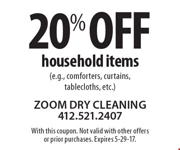 20% Off household items (e.g., comforters, curtains, tablecloths, etc.) With this coupon. Not valid with other offers or prior purchases. Expires 5-29-17.