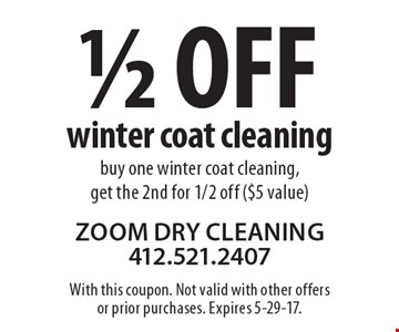 1/2 Off winter coat cleaning. Buy one winter coat cleaning, get the 2nd for 1/2 off ($5 value). With this coupon. Not valid with other offers or prior purchases. Expires 5-29-17.