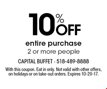 10% off entire purchase. 2 or more people. With this coupon. Eat in only. Not valid with other offers, on holidays or on take-out orders. Expires 10-20-17.