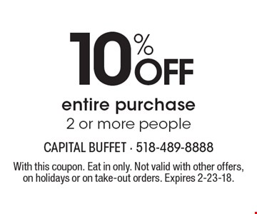 10% off entire purchase 2 or more people. With this coupon. Eat in only. Not valid with other offers, on holidays or on take-out orders. Expires 2-23-18.