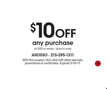 $10 Off any purchase of $50 or more - dine in only. With this coupon. Not valid with other specials, promotions or certificates. Expires 3-10-17.