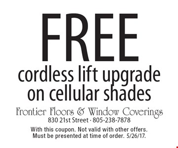 Free cordless lift upgrade on cellular shades. With this coupon. Not valid with other offers. Must be presented at time of order. 5/26/17.
