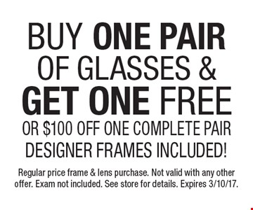 Free pair of eyeglasses Buy one pair of glasses, get one free or $100 off one complete pair. Designer frames included! Regular price frame & lens purchase. Not valid with any other offer. Exam not included. See store for details. Expires 3/10/17.